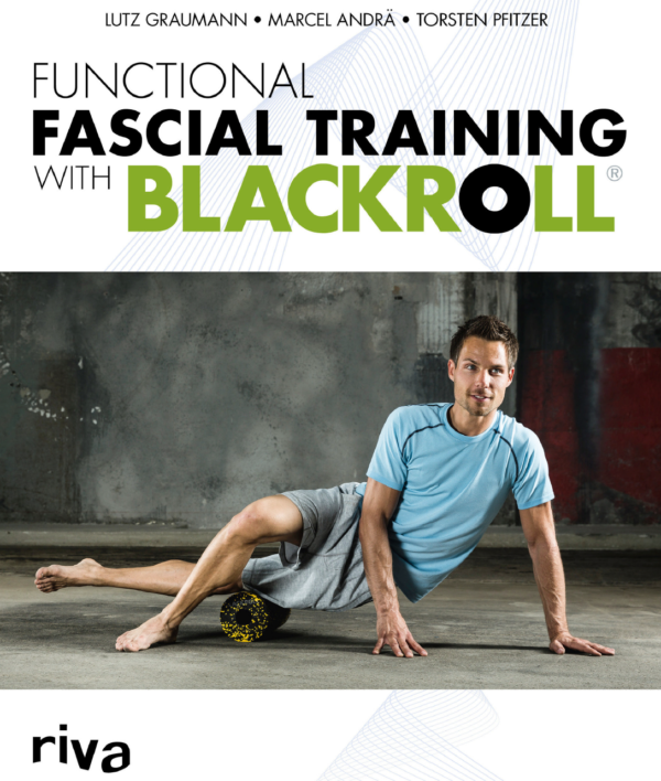 Foam roller exercise BOOK FUNCTIONAL FASCIAL TRAINING WITH BLACKROLL buy online at Yo Life